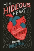 Cover image for HIS HIDEOUS HEART : thirteen of Edgar Allan Poe's most unsettling tales reimagined