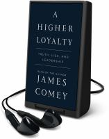 Imagen de portada para A higher loyalty [Playaway] : truth, lies, and leadership