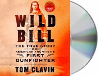 Cover image for Wild Bill [sound recording CD] : the true story of the American frontier's first gunfighter