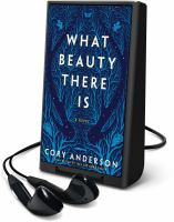 Cover image for What beauty there is [Playaway] : a novel