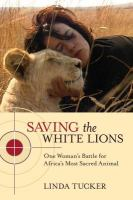 Cover image for Saving the white lions one woman's battle for Africa's most sacred animal
