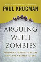 Cover image for Arguing with zombies : economics, politics, and the fight for a better future