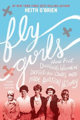 Imagen de portada para Fly girls : how five daring women defied all odds and made aviation history