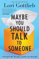 Cover image for Maybe you should talk to someone : a therapist, her therapist, and our lives revealed