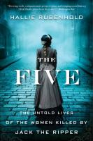 Cover image for The five The Untold Lives of the Women Killed by Jack the Ripper.