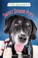 Cover image for Sweet senior pups : True tales of rescue series
