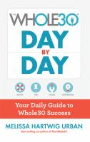 Cover image for The Whole30 day by day : your daily guide to Whole30 success