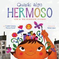 Cover image for Quizás algo hermoso : cómo el arte transformó un barrio
