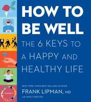 Cover image for How to be well : the six keys to a happy and healthy life