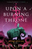 Cover image for Upon a burning throne. bk. 1 : Burnt Empire saga series