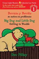 Imagen de portada para Perrazo y Perrito se meten en problemas = Big Dog and Little Dog getting in trouble