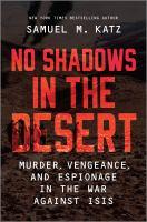 Imagen de portada para No shadows in the desert : murder, vengeance, and espionage in the war against ISIS