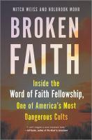 Imagen de portada para Broken faith : inside the Word of Faith Fellowship, one of America's most dangerous cults