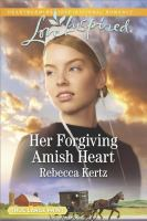 Cover image for Her forgiving amish heart. bk. 2 [large print] : Women of Lancaster County series