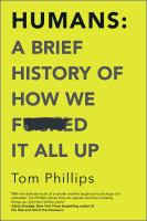 Cover image for Humans : a brief history of how we f----d it all up