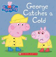 Cover image for George catches a cold. Peppa Pig series