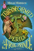 Cover image for Transformed : the perils of the Frog Prince. bk. 3 : Tyme series