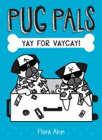 Cover image for Yay for vaycay! bk. 2 : Pug pals series