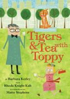 Cover image for Tigers & tea with Toppy : a true adventure in New York City with wildlife artist Charles R. Knight, who loved saber-tooth cats, parties at the Plaza, and people and animals of all stripes