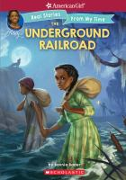 Cover image for The Underground Railroad : American girl : Addy, real stories from my time
