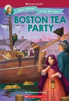 Cover image for The Boston Tea Party : American girl : Felicity, real stories from my time