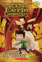 Cover image for Classes are CANCELED! bk. 7 : Eerie Elementary series