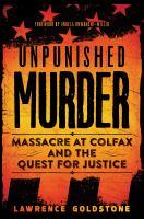 Imagen de portada para Unpunished murder : massacre at Colfax and the quest for justice