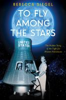 Imagen de portada para To fly among the stars : the hidden story of the fight for women astronauts