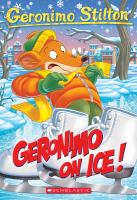 Cover image for Geronimo on ice! bk. 71 : Geronimo Stilton series