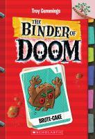 Cover image for Brute-cake. bk. 1 : Binder of doom series