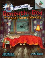 Cover image for Beneath the bed and other scary stories. bk. 1 : Mister shivers series