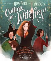 Imagen de portada para Calling all witches! : the girls who left their mark on the wizarding world