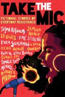 Cover image for Take the mic : fictional stories of everyday resistance