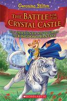 Imagen de portada para THE BATTLE FOR CRYSTAL CASTLE : Geronimo Stilton's thirteenth adventure in the Kingdom of Fantasy