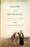 Cover image for Faith and betrayal : a pioneer woman's passage in the American West