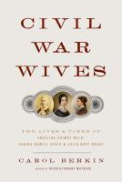 Cover image for Civil War wives : the lives and times of Angelina Grimké Weld, Varina Howell Davis, and Julia Dent Grant