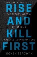 Cover image for Rise and kill first : the secret history of Israel's targeted assassinations