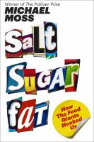 Cover image for Salt, sugar, fat : how the food giants hooked us
