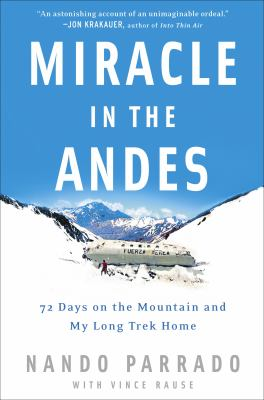 Cover image for Miracle in the Andes : 72 days on the mountain and my long trek home