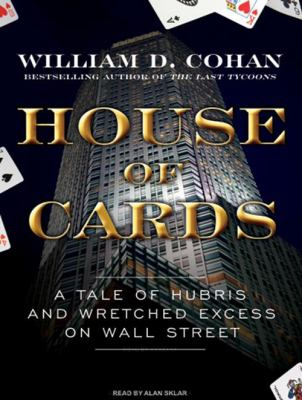Imagen de portada para House of cards a tale of hubris and wretched excess on Wall Street