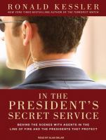 Imagen de portada para In the president's Secret Service [behind the scenes with agents in the line of fire and the presidents they protect]