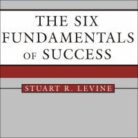 Cover image for The six fundamentals of success the rules for getting it right for yourself and your organization