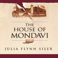 Cover image for The House of Mondavi [the rise and fall of an American Wine Dynasty]