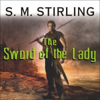 Cover image for The sword of the lady Emberverse: The Change Series, Book 3.