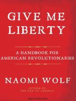 Imagen de portada para Give me liberty a handbook for American revolutionaries