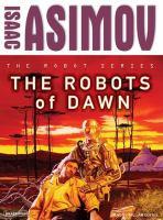 Imagen de portada para The Robots of dawn. bk. 3 Robot series