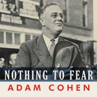 Cover image for Nothing to fear FDR's inner circle and the hundred days that created modern America