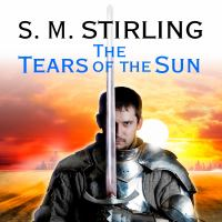 Cover image for The tears of the sun Emberverse: The Change Series, Book 5.