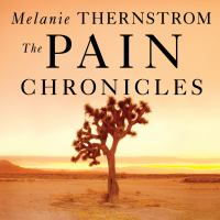 Cover image for The pain chronicles cures, myths, mysteries, prayers, diaries, brain scans, healing, and the science of suffering