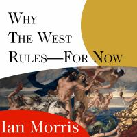 Cover image for Why the west rules---for now the patterns of history, and what they reveal about the future
